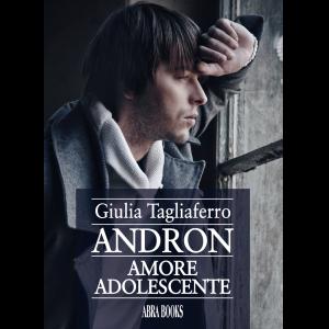 Giulia Tagliaferro, ANDRON - AMORE ADOLESCENTE - Romanzo