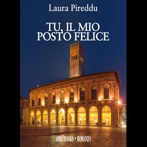 Laura Pireddu, TU, IL MIO POSTO FELICE - Romanzo