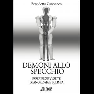 Benedetta Canonaco, DEMONI ALLO  SPECCHIO - Esperienze vissute di anoressia e bulimia