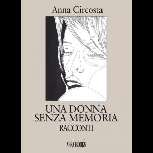 Anna Circosta, UNA DONNA  SENZA MEMORIA - Racconti