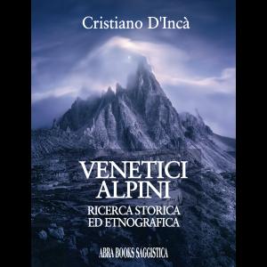 Cristiano D'Incà, VENETICI ALPINI - Ricerca storica  ed etnografica