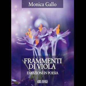 Monica Gallo, FRAMMENTI  DI VIOLA - Emozioni in Poesia