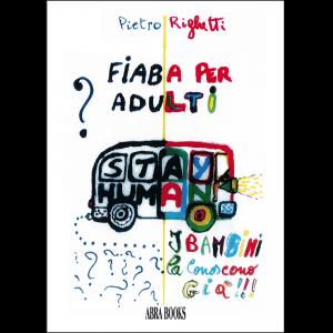 Pietro Righetti, FIABA PER ADULTI (I BAMBINI LA CONOSCONO GIÀ)