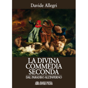 Davide Allegri, LA DIVINA  COMMEDIA  SECONDA - DAL PARADISO ALL'INFERNO - Poesia