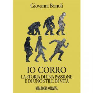 Giovanni Bonoli, IO CORRO - LA STORIA DI UNA PASSIONE  E DI UNO STILE DI VITA
