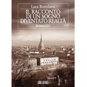 Luca Bortolami, IL RACCONTO DI UN SOGNO DIVENTATO REALTÀ - ROMANZO