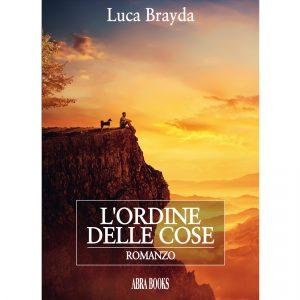 Luca Brayda, L'ORDINE DELLE COSE - ROMANZO