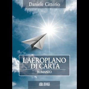 Daniele Citterio, L'AEROPLANO  DI CARTA - ROMANZO
