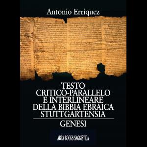 Antonio Erriquez, TESTO CRITICO-PARALLELO E INTERLINEARE DELLA BIBBIA EBRAICA STUTTGARTENSIA-GENESI