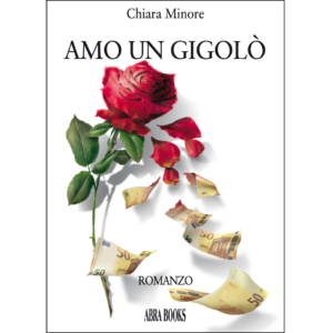 Chiara Minore, AMO UN GIGOLÒ - Romanzo