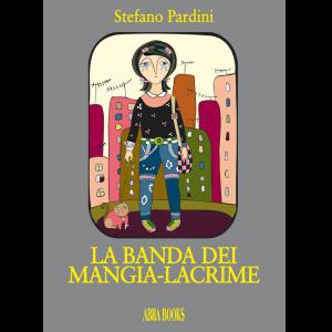 Stefano Pardini, LA BANDA DEI  MANGIA-LACRIME - Abrabooks Ragazzi