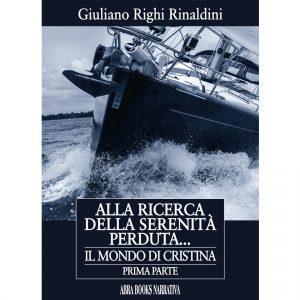Giuliano Righi Rinaldini, ALLA RICERCA  DELLA SERENITÀ  PERDUTA... - Il mondo di Cristina - Prima Parte