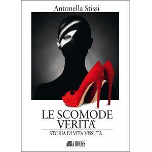 Antonella Stissi, LE SCOMODE VERITÀ - Storia di Vita Vissuta