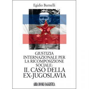 Egidio Burnelli, GIUSTIZIA  INTERNAZIONALE PER  LA RICOMPOSIZIONE  SOCIALE: IL CASO DELLA  EX-JUGOSLAVIA - Saggio