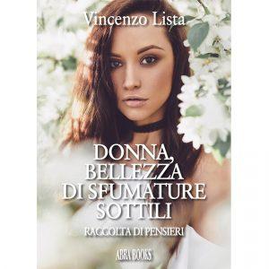 Vincenzo Lista, DONNA, BELLEZZA  DI SFUMATURE SOTTILI - Raccolta di pensieri