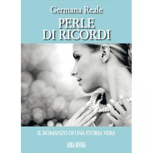 Germana Reale, PERLE  DI RICORDI - Il romanzo di una storia vera