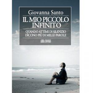 Giovanna Santo, IL MIO PICCOLO  INFINITO - Quando attimi di silenzio  dicono più di mille parole - Poesie