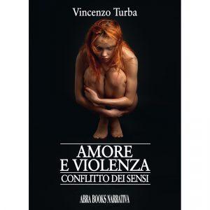 Vincenzo Turba, AMORE  E VIOLENZA - Conflitto dei sensi - Narrativa
