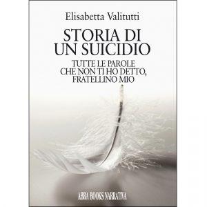 Elisabetta Valitutti, STORIA DI  UN SUICIDIO - TUTTE LE PAROLE CHE NON TI HO DETTO, FRATELLINO MIO