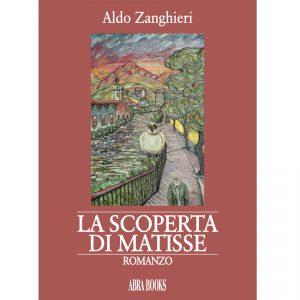 Aldo Zanghieri, LA SCOPERTA DI MATISSE - Romanzo