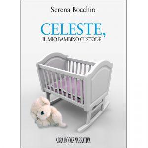 Serena Bocchio, CELESTE, IL MIO BAMBINO CUSTODE - Narrativa