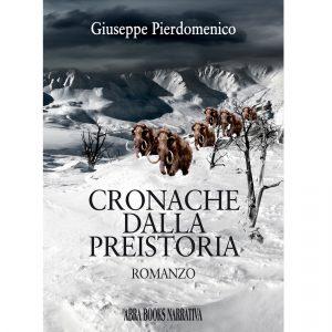 Giuseppe Pierdomenico, CRONACHE  DALLA  PREISTORIA - Romanzo