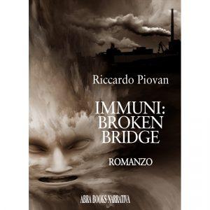 Riccardo Piovan, IMMUNI: BROKEN BRIDGE - Romanzo