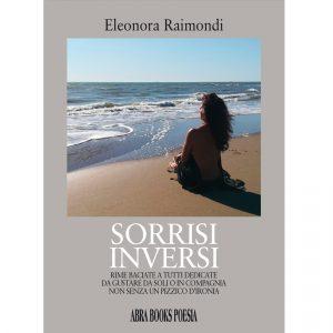 Eleonora Raimondi, SORRISI INVERSI - Rime baciate a tutti dedicate da gustare da soli o in compagnia non senza un pizzico d'ironia