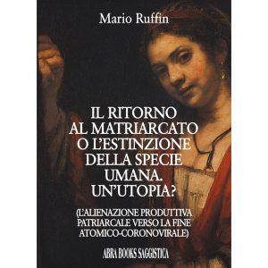 Mario Ruffin, IL RITORNO  AL MATRIARCATO  O L'ESTINZIONE  DELLA SPECIE  UMANA. UN'UTOPIA? - Saggio