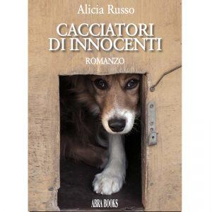Alicia Russo, CACCIATORI  DI INNOCENTI - Romanzo