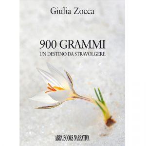 Giulia Zocca, 900 GRAMMI - UN DESTINO DA STRAVOLGERE