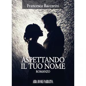 Francesca Baccarini, ASPETTANDO IL TUO NOME - Romanzo