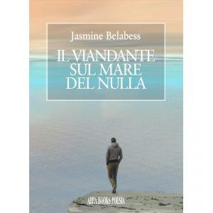 Jasmine Belabess, IL VIANDANTE  SUL MARE  DEL NULLA - Poesia