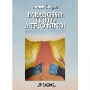 Enrico Bolgan, PARADOSSO TRIPLO - A TE, O NINO! - Poesia