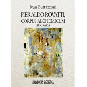 Ivan Buttazzoni, PIER ALDO ROVATTI,  CORPUS ALCHEMICUM - Biografia
