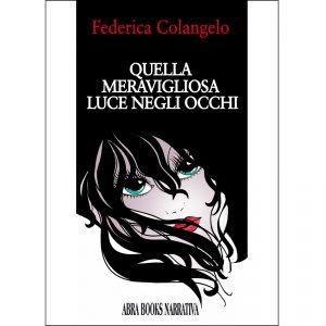 Federica Colangelo, QUELLA  MERAVIGLIOSA  LUCE NEGLI OCCHI. Narrativa