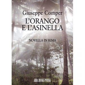 Giuseppe Comper, L'ORANGO E L'ASINELLA - Novella in rima