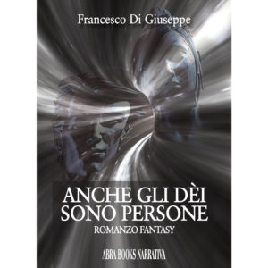 Francesco Di Giuseppe, ANCHE GLI DÈI SONO PERSONE - Fantasy
