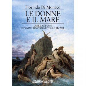 Florindo Di Monaco, LE DONNE  E IL MARE - La sfida alle onde, un'avventurosa storia tutta al femminile - SAGGIO