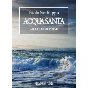 Paola Sanfilippo, ACQUA SANTA - Raccolta di  poesie