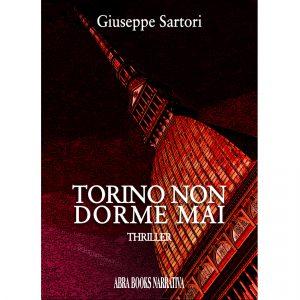 Giuseppe Sartori, TORINO NON  DORME MAI - Thriller