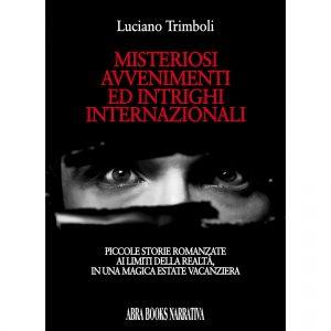 Luciano Trimboli, MISTERIOSI AVVENIMENTI ED INTRIGHI INTERNAZIONALI - Narrativa