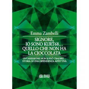 Emma Zambelli, SIGNORE, IO SONO KURT68…  QUELLO CHE NON HA  LA CIOCCOLATA - Narrativa