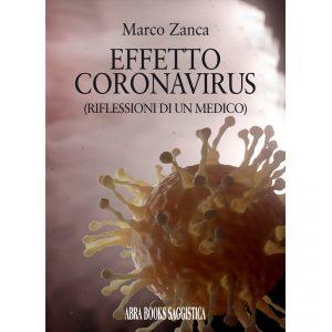 Marco Zanca, EFFETTO CORONAVIRUS (RIFLESSIONI DI UN MEDICO) - Saggio