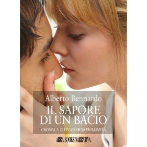 Alberto Bennardo, IL SAPORE DI UN BACIO - Cronaca di un'assurda primavera