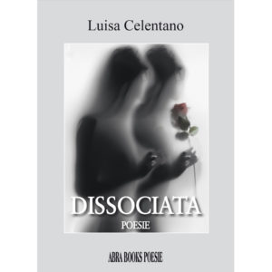 Luisa Celentano, DISSOCIATA - POESIE