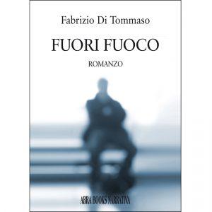 Fabrizio Di Tommaso, FUORI FUOCO - ROMANZO