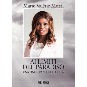 Marie Valérie Mozzi, AI LIMITI  DEL PARADISO - UNA FINESTRA SULLA FELICITÀ