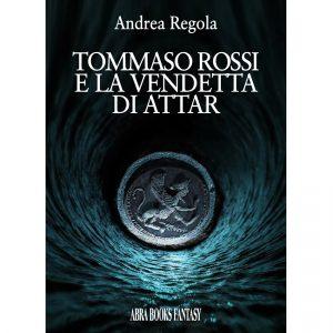 Andrea Regola, TOMMASO ROSSI  E LA VENDETTA  DI ATTAR - Fantasy