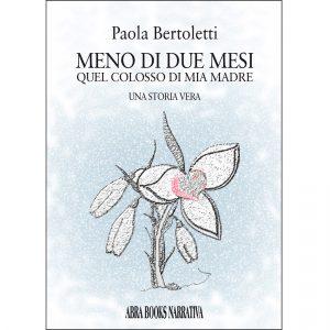 Paola Bertoletti, MENO DI DUE MESI - Quel colosso di mia madre - Narrativa